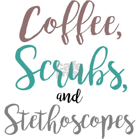 Coffee Scrubs And Stethoscopes