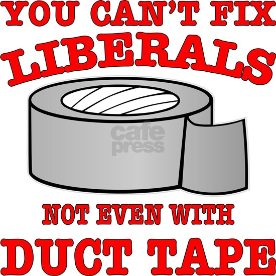 Cant Fix Liberals Even With Duct Tape