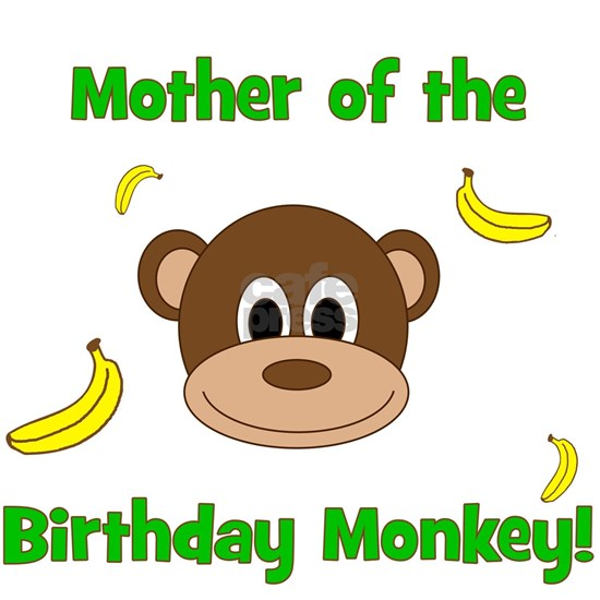 Mother of the Birthday Monkey!