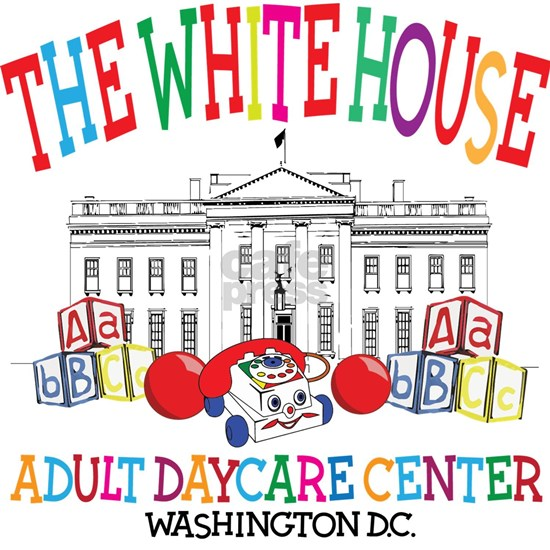 Funny White House Adult Daycare