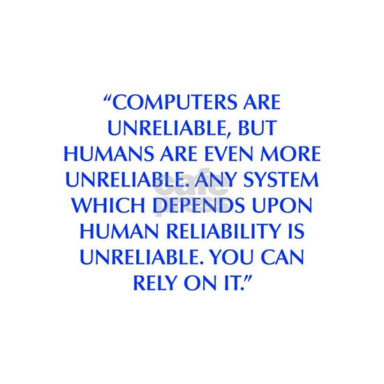 COMPUTERS ARE UNRELIABLE BUT HUMANS ARE EVEN MORE
