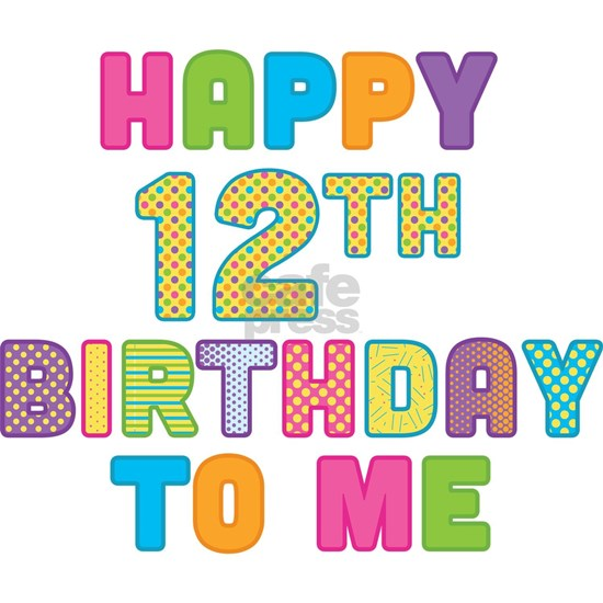 Happy 12th Birthday To Me