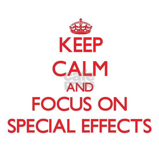 Keep Calm and focus on SPECIAL EFFECTS