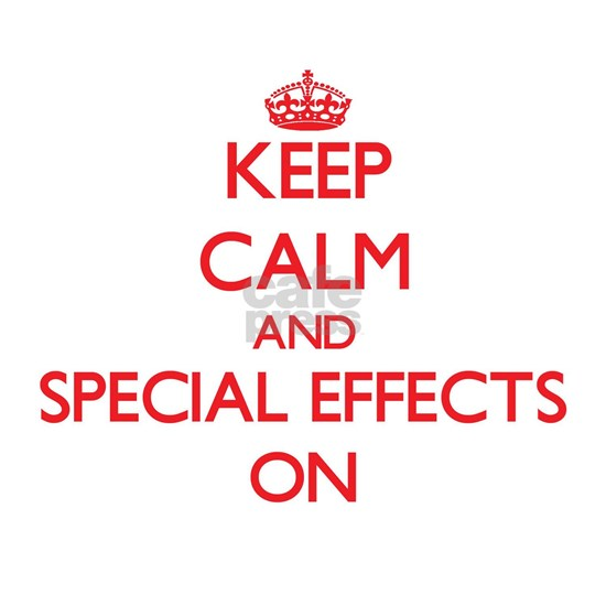 Keep Calm and SPECIAL EFFECTS ON