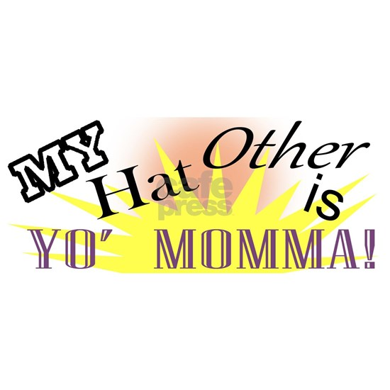 My Other Hat is Yo Moma!