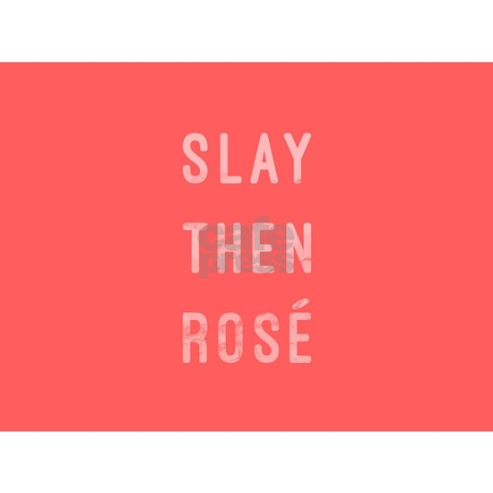 Slay Then Rose