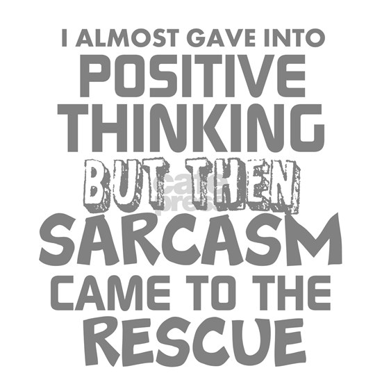 POSITIVE THINKING-SARCASM HUMOR