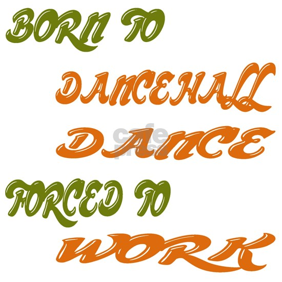 Born to dancehall dance, forced to work