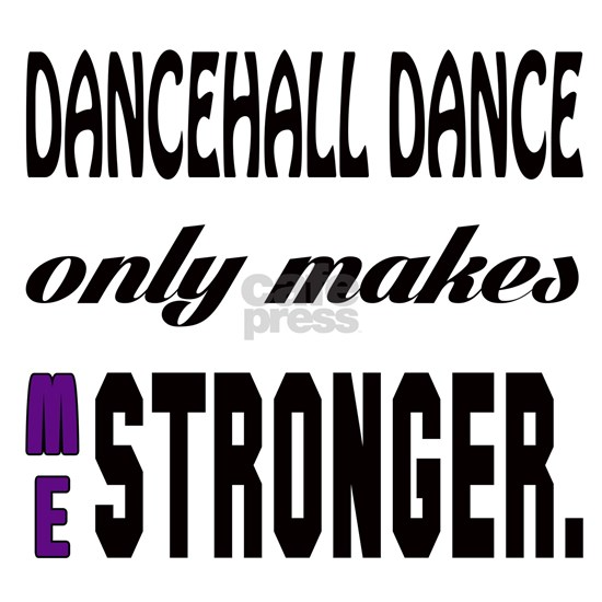 Dancehall only makes me Stronger