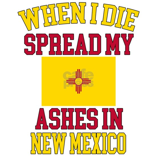 When I Die Spread My Ashes in New Mexico Gift New