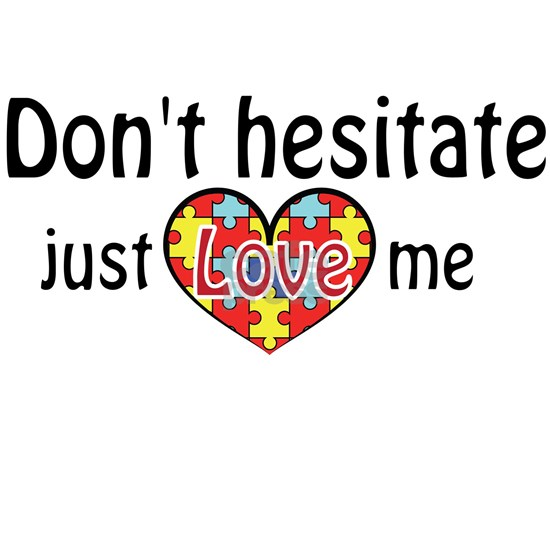 Don't hesitate just Love me - Autism Awareness