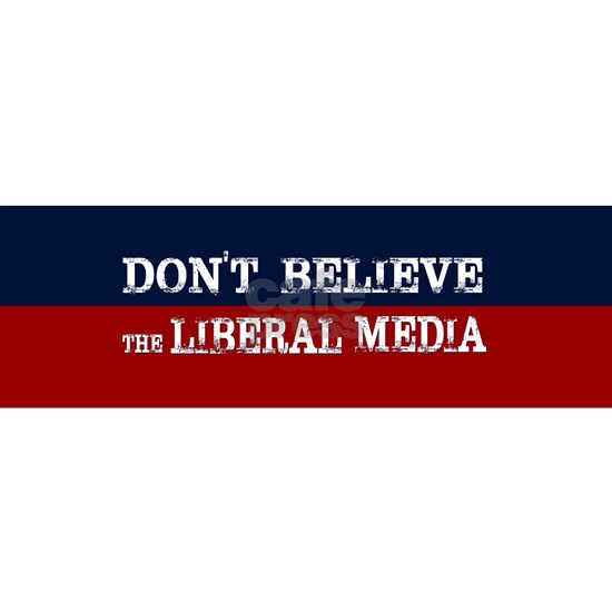 DONT BELIEVE THE LIBERAL MEDIA