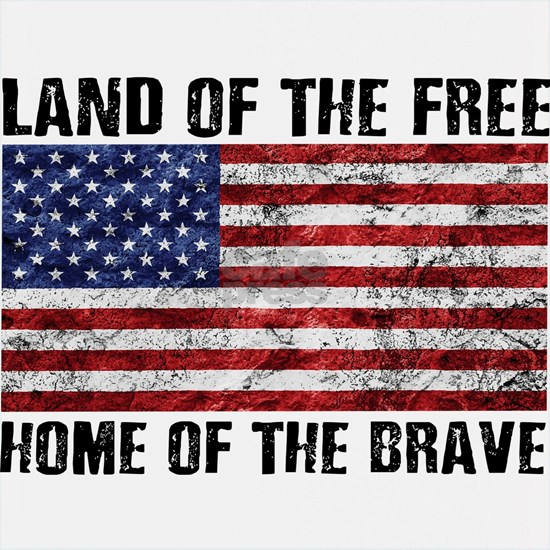 Land Of The Free,Home Of The Brave