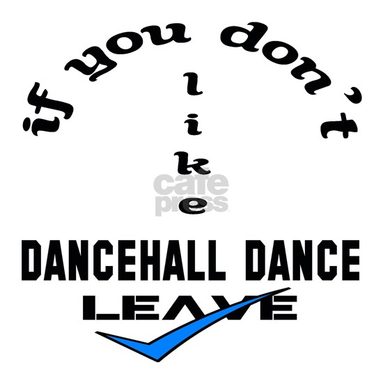 If you dont like dancehall dance Leave