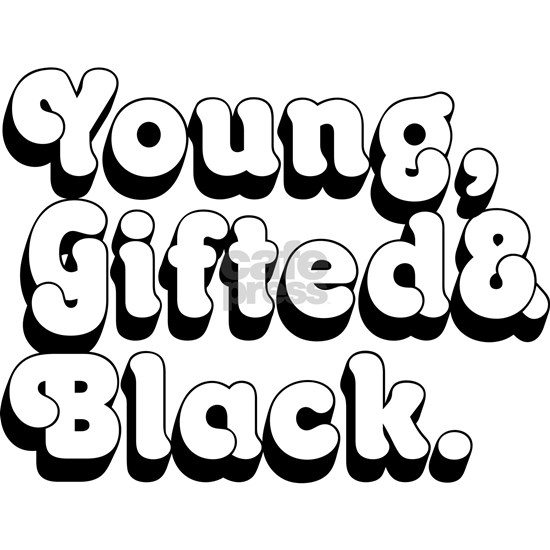 Young, Gifted & Black.
