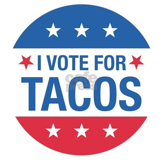 I Vote For Tacos