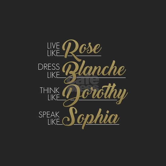 Live, Dress, Think, Speak like The Golden Girls