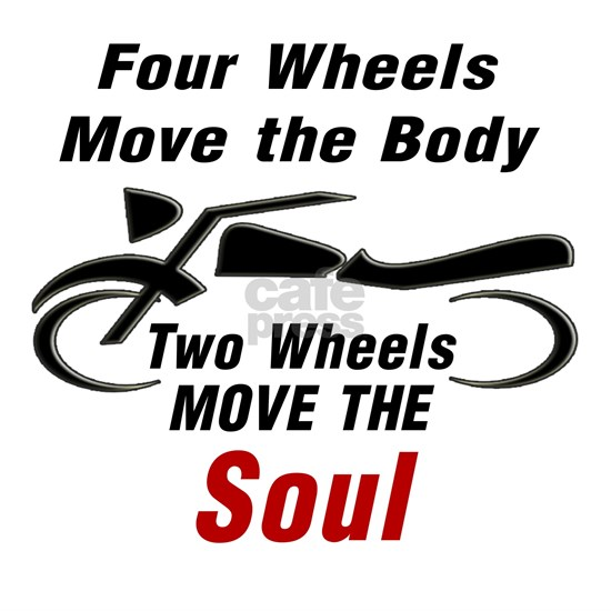 MOTORCYCLE - FOUR WHEELS MOVE THE BODY, 2 WHEELS M