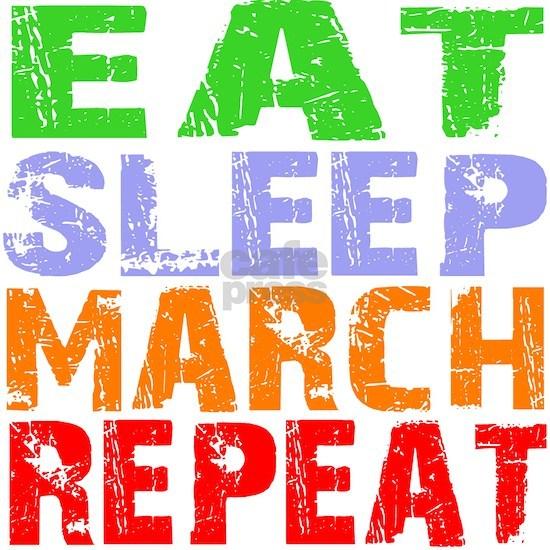 Eat Sleep March Repeat Dark