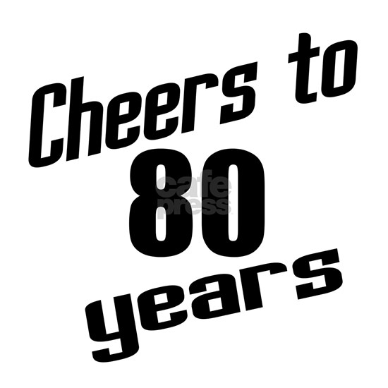Cheers To 80 Years
