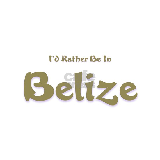 Id Rather Be...Belize