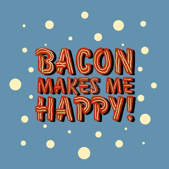 bacon-makes-me-happy_b