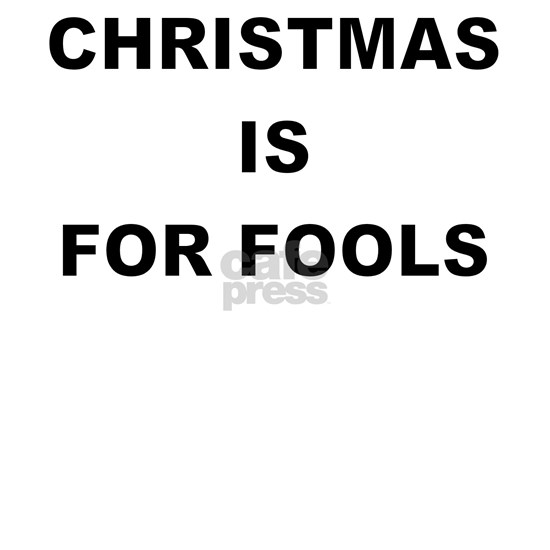 CHRISTMAS IS FOR FOOLS