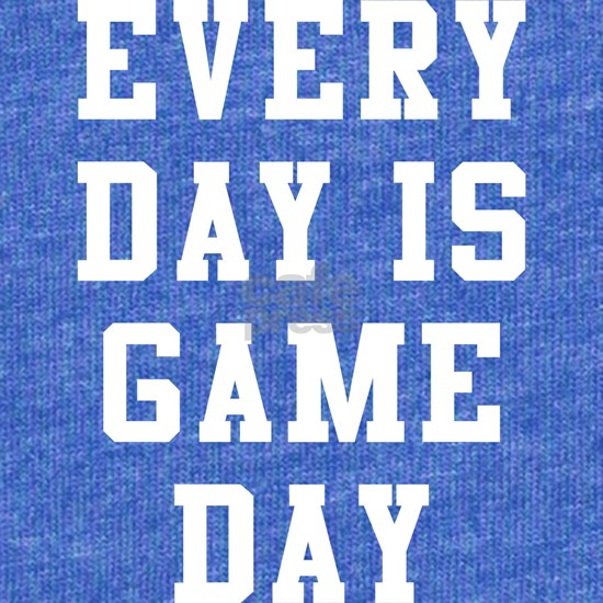 Every Day Is Game Day