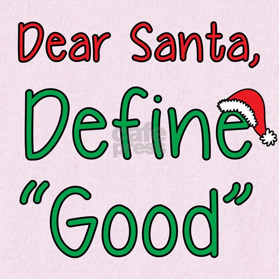 "Dear Santa, Define ""Good"""