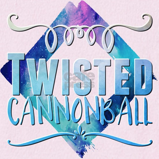 Twisted Cannonball