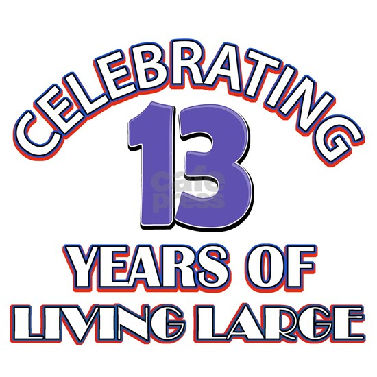 Celebrating 13 Years Of Living Large