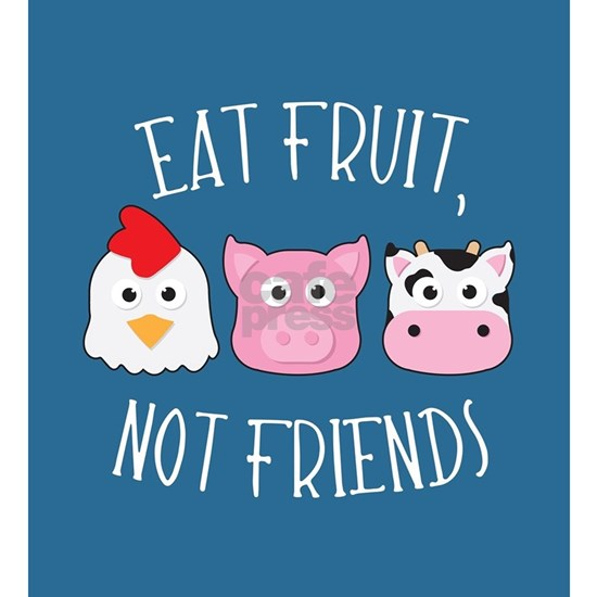 Eat Fruit, Not Friends