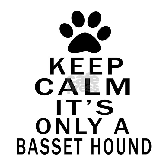 Keep Calm its Only A Basset Hound