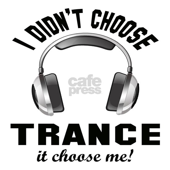 I didnt choose Trance