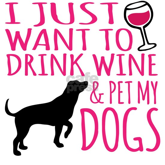 Drink Wine and Pet My Dogs