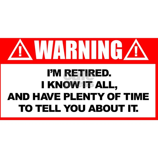 Warning I'm Retired