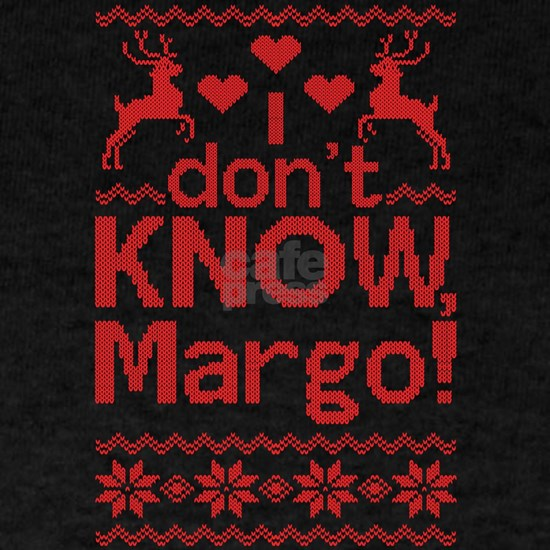 I Dont Know, Margo!