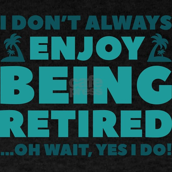Enjoy Being Retired