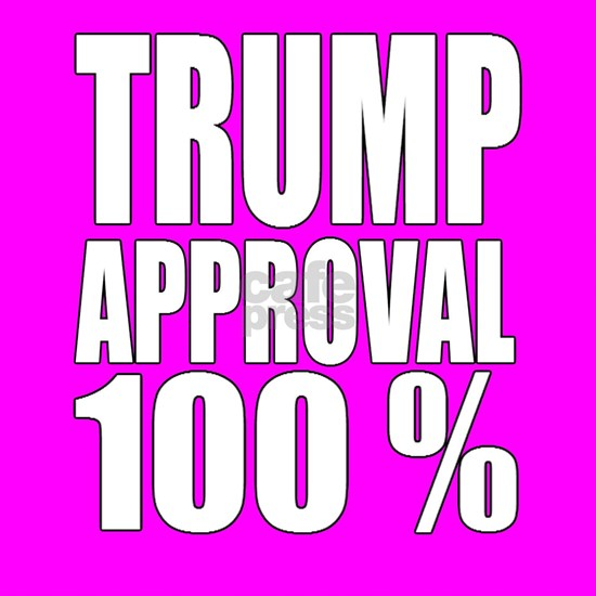 Trump Approval 100 Percent