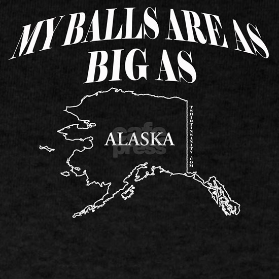 my balls are as big as alaska