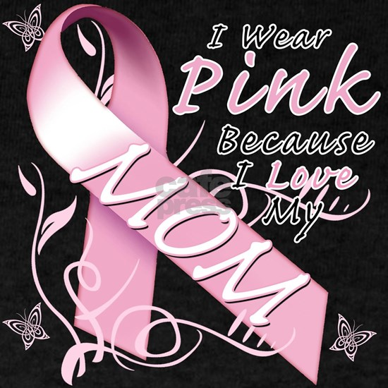 I Wear Pink Because I Love My Mom