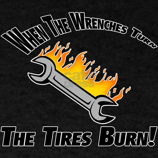 When The Wrenches Turn The Tires Burn