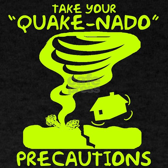 Take Your Quake-Nado Precautions