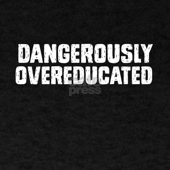 Dangerously overeducated