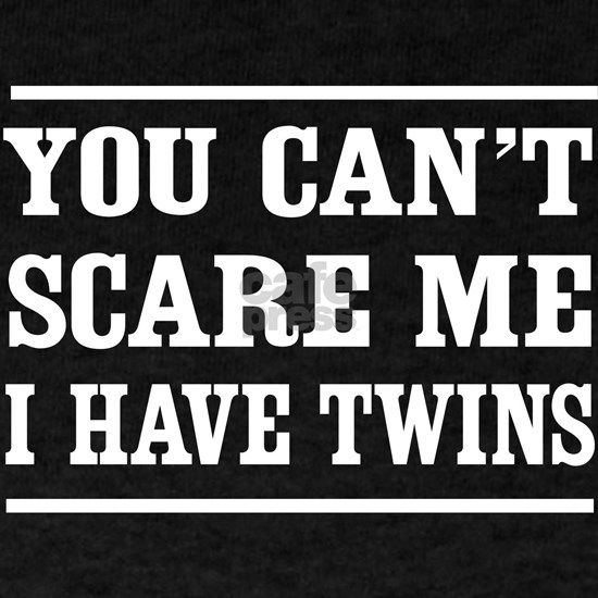 Can't scare me I have twins T-shirts