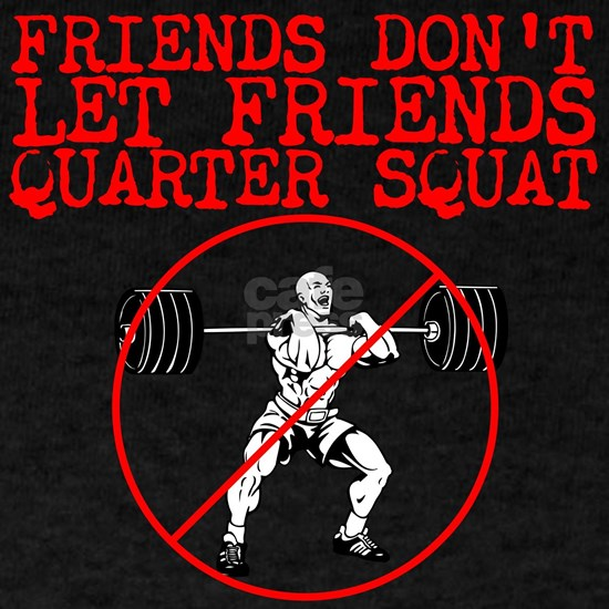 Friends dont let friends quarter squat