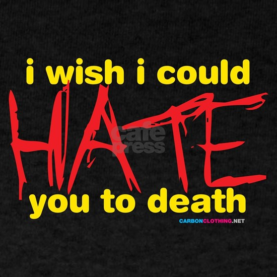 I Wish I Could Hate You To Death