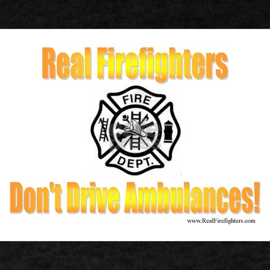 Firefighters Dont Drive Ambulances