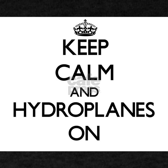 Keep Calm and Hydroplanes ON