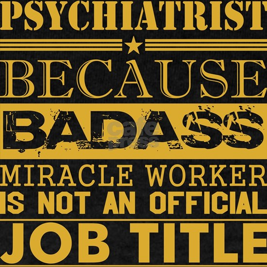 Psychiatrist Because Miracle Worker Not Job Title